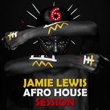 Jamie Lewis Afro House Session 6