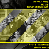 High Society Sounds Presents Mixtapes For Modern Living Vol: 03 House & Techno