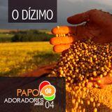 Papo de Adoradores 04 – O Dízimo