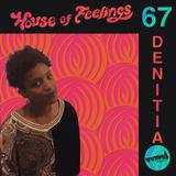 House of Feelings Radio Ep 67: 8.11.17 (Denitia)