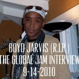 TRIBUTE TO BOYD JARVIS (RIP) - THE GLOBAL JAM INTERVIEW (PART 1) - ORIGINALLY RECORDED 9-14-2010