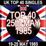 UK TOP 40: 19-25 MAY 1985