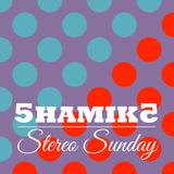 5hamika - Stereo Sunday - 25.01.2015
