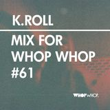 K.Roll - Mix For Whopwhop #61
