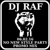 Dj Raf - 06.02.16 - NO NEW STYLE PARTY PROMO MIX