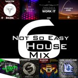 Not So Easy House Mix 6