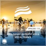Ori Uplift - Uplifting Only 330 (June 6, 2019) (incl. Danny Oh Guestmix) [incl. Vocal Trance]