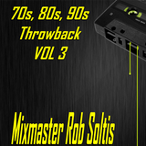 70s, 80s, 90s Throwback Megamix Vol 3 - Mixmaster Rob Soltis