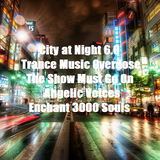 City at Night 6.0 - Trance Music Overdose - The Show Must Go On - Angelic Voices Enchant 3000 Souls