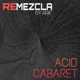 Remezcla Acid Cabaret