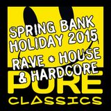 Stu J's Spring Bank Holiday 2015 Pure Classics: Rave • House • Hardcore