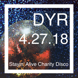 DYR // 4.27.18 Stayin' Alive Charity Disco