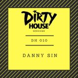 Dirty House Sessions 010 - Danny Sin