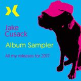 Jake Cusack - My Releases 2017 - Mixed Album Sampler