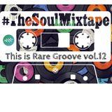 SoulNRnB's This is Rare Groove Part TWELVE