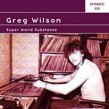 Skinned 006 » Greg Wilson [Super Weird Substance]