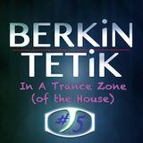 Berkin Tetik - In A Trance Zone #005 (of the House)
