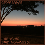 Geoff Spears - Late Nights/Early Mornings 04 (February 2015)