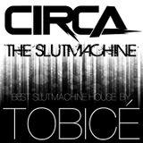 TOBICÉ - Circa,The Slutmachine
