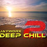 Jayworx - Deep Chill ep.2