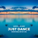Alexo B & Dj Alex - Just Dance (Promotional Mix May 2018)
