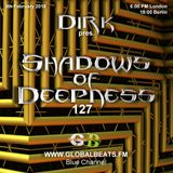 Dirk pres. Shadows Of Deepness 127 (9th February 2018) on Globalbeat.FM [Blue Channel]