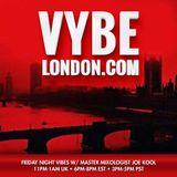 VYBELONDON 8-24-18  Friday Night Vibes w/Master Mixologist Joe Kool