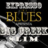 Expresso do Blues Programa 09 - Big Creek Slim