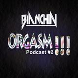 Bianchin - Orgasm!!! Podcast #2