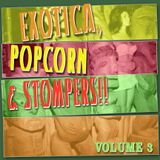 EXOTICA, POPCORN & STOMPERS!! VOL. 3