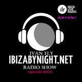 Ivan FLY - Ibiza by Night - Radio Show @ Ibiza Live Radio (episode #004)