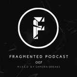 Fragmented Podcast #7 - Mixed By Samurai Breaks