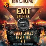 exit ON fire ... N!K!