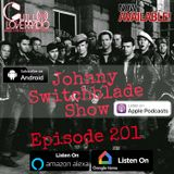 The Johnny Switchblade Show #201