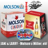 JANI & LARRY - MOLSON v MILLER EH!