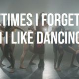 Sometimes I Forget How Much I Love Dancing