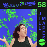 House of Feelings Radio Ep 58: 5.19.17 (Jill Mapes)