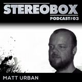 Stereo Box Podcast 03 - Matt Urban