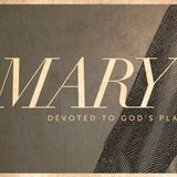 2017_12_31 Mary - Devoted To God's Plan (Lesson 2 - Exceptional Praise) Part 2