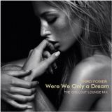 """CHILLOUT LOUNGE - """"Were We Only a Dream"""""""