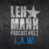 Lehmann Podcast #011 - L.A.W.