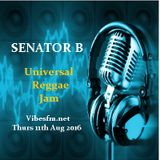 Thurs 11th Aug 2016 Senator B on The Universal Reggae Jam Vibesfm.net