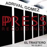 Adrival Gomez Press Recordings El Trastero December'17