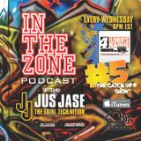 In The Zone Podcast with Jus Jase - Show #5 'The Catch Up Show'