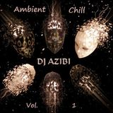 Ambient Chill Vol. 1 by Dj Azibi