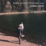 Yarn Audio Podcast #14 – Coral Side