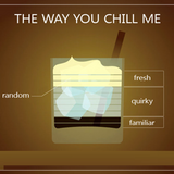 The Way You Chill Me