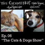 Cuckoo's Nest Ep. 6 The Cats and Dogs Show