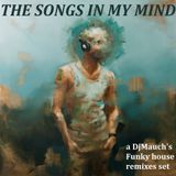 The songs in my mind (a DjM's funky house remixes set)