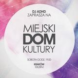 Miejski Dom Kultury 009 by Dj ADHD / Special guest : CHRISS JAXX